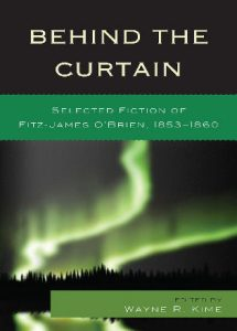 Cover: Behind the Curtain: Selected Fiction of Fitz-James O'Brien, 1853–1860