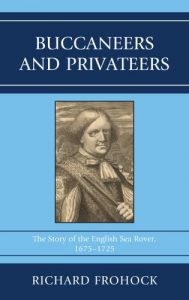 Cover: Buccaneers and Privateers: The Story of the English Sea Rover, 1675–1725