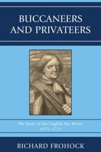 Buccaneers and Privateers: The Story of the English Sea Rover, 1675–1725