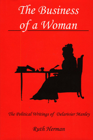 Cover: The Business of a Woman: The Political Writings of Delarivier Manley