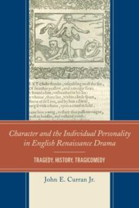 Character and the Individual Personality in English Renaissance Drama: Tragedy, History, Tragicomedy