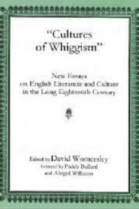 """Cultures of Whiggism"": New Essays on English Literature and Culture in the Long Eighteenth Century"