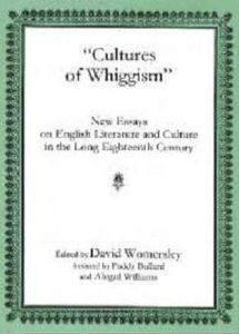 """Cover: """"Cultures of Whiggism"""": New Essays on English Literature and Culture in the Long Eighteenth Century"""