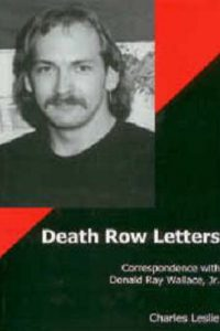 Death Row Letters: Correspondence with Donald Ray Wallace, Jr.