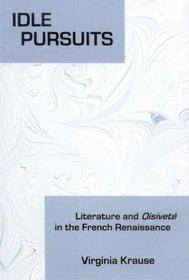 Idle Pursuits: Literature and Oisiveté in the French Renaissance