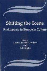 Shifting the Scene: Shakespeare in European Culture