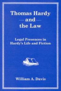 Thomas Hardy and the Law: Legal Presences in Hardy's Life and Fiction