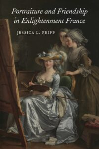 Portraiture and Friendship in Enlightenment France