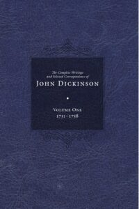 The Complete Writings and Selected Correspondence of John Dickinson