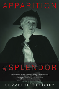 Apparition of Splendor: Marianne Moore Performing Democracy through Celebrity, 1952-1970
