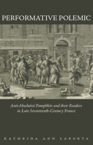 Cover: Performative Polemic: Anti-Absolutist Pamphlets and their Readers in Late Seventeenth-Century France