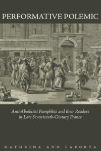 Performative Polemic: Anti-Absolutist Pamphlets and their Readers in Late Seventeenth-Century France