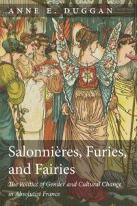 Salonnières, Furies, and Fairies: The Politics of Gender and Cultural Change in Absolutist France, 2nd edition