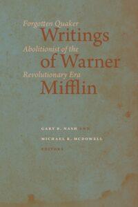 Writings of Warner Mifflin: Forgotten Quaker Abolitionist of the Revolutionary Era