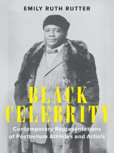 Cover: Black Celebrity: Contemporary Representations of Postbellum Athletes and Artists