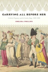 Cover: Carrying All before Her: Celebrity Pregnancy and the London Stage, 1689-1800