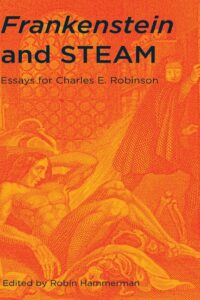 Frankenstein and STEAM: Essays for Charles E. Robinson