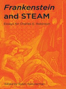 Cover: Frankenstein and STEAM: Essays for Charles E. Robinson