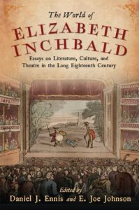 Cover: The World of Elizabeth Inchbald: Essays on Literature, Culture, and Theatre in the Long Eighteenth Century